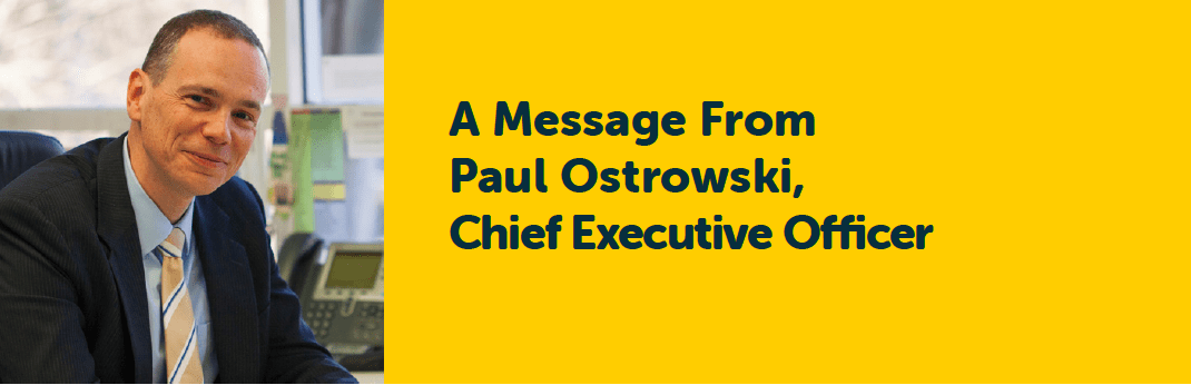 A Message From Paul Ostrowski, Chief Executive Officer